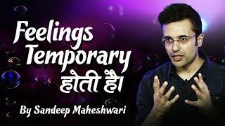 Feelings Temporary होती है - Sandeep Maheshwari