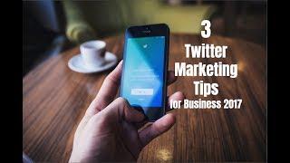 3 Twitter Marketing Tips for Business 2017