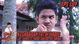 Kesabaran Fatih Habis Liat Juned & Farah Dikeroyok Warga - Fatih Di Kampung Jawara Eps 169