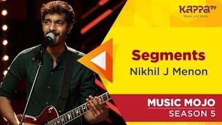 Segments - Nikhil J Menon - Music Mojo Season 5 - Kappa TV