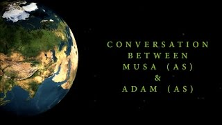 Amazing Conversation Of Musa (AS) & Adam (AS)