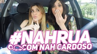 #NahRua ESPECIAL com NAH CARDOSO (Oi?) e Foquinha!!!!