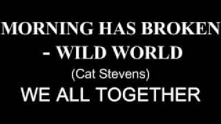 Morning Has Broken - Wild World -- We All Together.mp4
