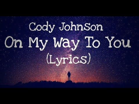 On My Way To You - Cody Johnson (Lyrics)