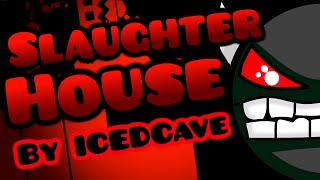[IMPOSSIBLE] SlaughterHouse by ICEDCave | Geometry Dash
