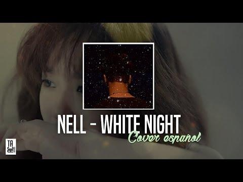 NELL - White Night ( Cover Español / Spanish Cover )