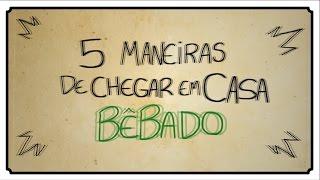 5 MANEIRAS DE CHEGAR EM CASA BÊBADO