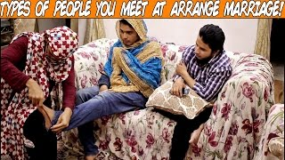 TYPES OF PEOPLE YOU MEET AT ARRANGE MARRIAGE !!