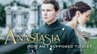 Anastasia & Dimitri  |  How am I supposed to die?