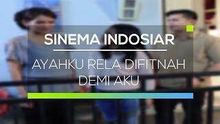 Sinema Indosiar - Ayahku Rela Difitnah Demi Aku