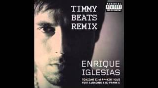 Enrique Iglasias (Remix) - Tonight I'm F**kin' You ft. Ludacris- TIMMY BEATS