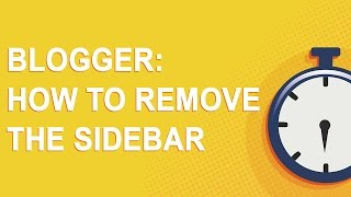 Blogger: How To Remove The Sidebar