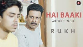 Hai Baaki   Rukh   Manoj Bajpayee, Adarsh, Smita Tambe & Kumud Mishra   Arijit Singh   Amit Trivedi