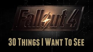 Fallout 4 - 30 Things I Want To See
