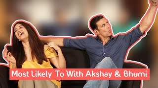 "Akshay Kumar & Bhumi Pednekar Play ""Most Likely To"""