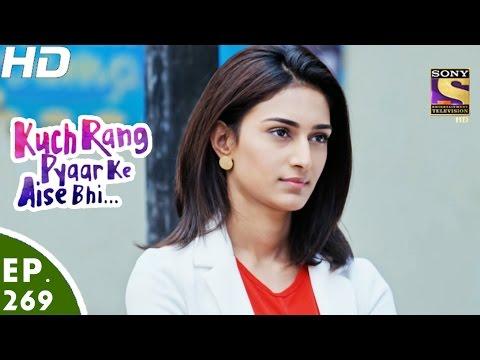 Kuch Rang Pyar Ke Aise Bhi - कुछ रंग प्यार के ऐसे भी - Ep 269 - 10th Mar, 2017