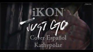 IKON - JUST GO Cover Español por Kathypolar