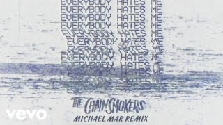 The Chainsmokers - Everybody Hates Me (Michael Mar Remix - Audio)