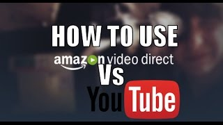 Should you use Amazon Video Direct vs YouTube