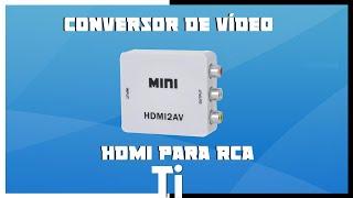 Instalação e Demonstração do Conversor de Vídeo  HDMI para RCA (AV)