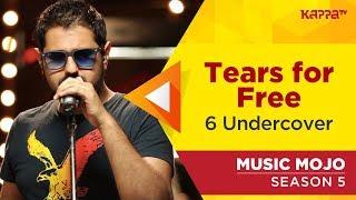 Tears for Free - 6 Undercover - Music Mojo Season 5 - Kappa TV