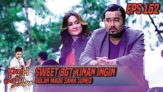 Sweet BGT Kinan Ingin Bulan Madu Sama Juned - Fatih Di Kampung Jawara Eps 152