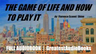 THE GAME OF LIFE AND HOW TO PLAY IT - FULL AudioBook | GreatestAudioBooks