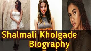 SHALMALI KHOLGADE BIOGRAPHY|| FAMILY|| AGE|| WEIGHT|| HEIGHT|| EDUCATION|| AFFAIRS