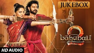 Baahubali - The Conclusion Jukebox | Baahubali 2 Jukebox | Prabhas, Rana,Anushka Shetty,SS Rajamouli
