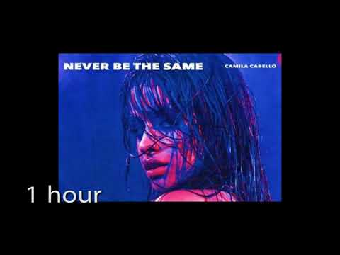 Download Camila Cabello - Never Be the Same ( one hour) 1 hour free