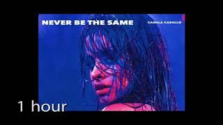Camila Cabello - Never Be the Same ( one hour) 1 hour