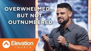 Overwhelmed...But Not Outnumbered   Pastor Steven Furtick