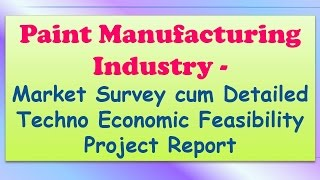 Paint Manufacturing Industry - Market Survey cum Detailed Techno Economic Feasibility Project Report