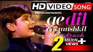 Ae Dil Hai Mushkil-Full Song|Karan Johar|Arijit ✡ Shreyan best Performance Ever|Saregamapa Lil Champ