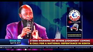 STERN WARNING ON SEVERE JUDGEMENT COMING & CALL FOR A NATIONAL REPENTANCE IN KENYA   April 18, 2019