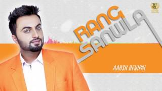 Rang Sanwla || Official Full Audio Song || Aarsh Benipal || Latest Punjabi Songs 2016