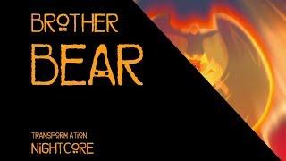 Brother Bear - Transformation NIGHTCORE