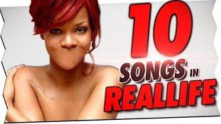 10 SONGS IN REALLIFE!