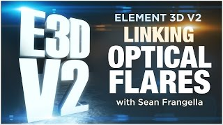 Element 3D V2 Tutorial - Link Optical flares to E3D 3D After Effects CC Animations - Sean Frangella