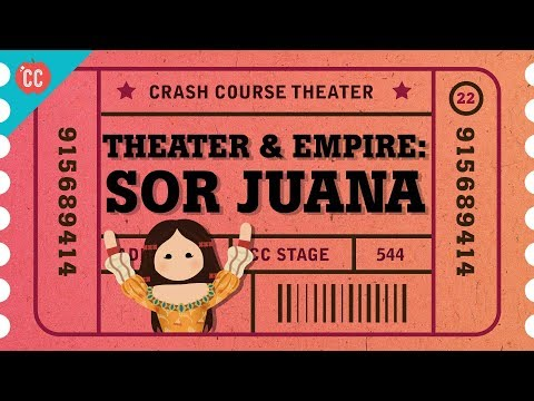 Pre-Columbian Theater, Spanish Empire, and Sor Juana: Crash Course Theater #22