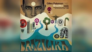 Gilles Peterson - Brazilika (Full Album Stream)