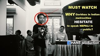 MUST WATCH!! WHY Gorkhas in Indian metro cities HESITATE to speak NEPALI in public !!