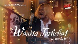 Sule - Wanita Terhebat (Official Music Video)