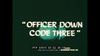 "1970s POLICE OFFICER TRAINING FILM  ""OFFICER DOWN CODE THREE""  64914"