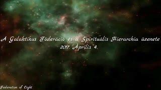2017.04.04 - A Galaktikus Föderáció és a Spirituális Hierarchia Üzenete 2017.április 4.