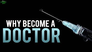 Why Become A Doctor? (Powerful)