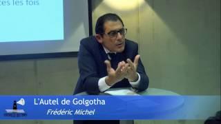 L'autel de Golgotha : l'Evangile Eternel | Frédéric Michel