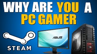 Why Are You A PC Gamer?
