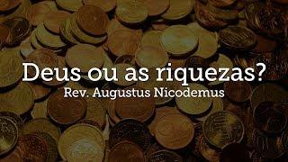 Deus ou as riquezas? | Rev. Augustus Nicodemus