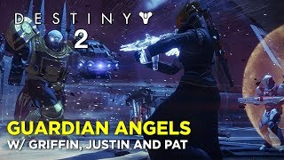GUARDIAN ANGELS: Destiny 2 w/ Griffin, Pat and Justin!